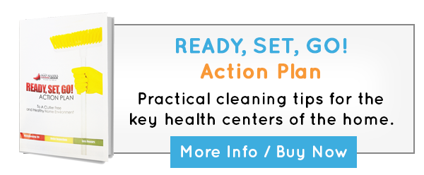 READY, SET, GO! Action Plan Practical cleaning tips for the key health centers of the home. More Info or Buy Now